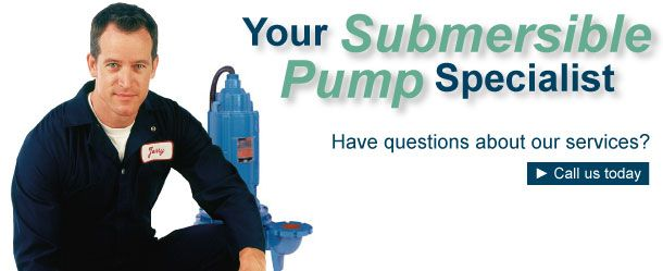 Your Submersible Pump Specialist | call us today